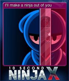 I'll make a ninja out of you